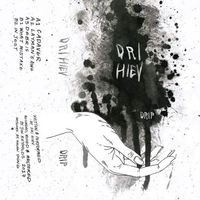 Dri Hiev - Drip EP