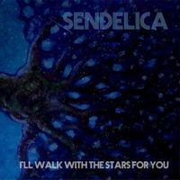 Sendelica - I'll Walk With the Stars for You