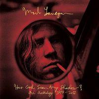 Mark Lanegan - Has God Seen My Shadow? (An Anthology 1989-2011)