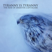 Tyranny Is Tyranny - The Rise Of Disaster Capitalism