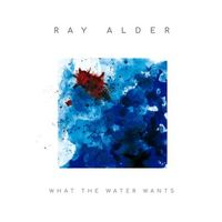 Ray Alder - What the Water Wants (Bonus Track)