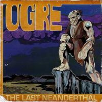 Ogre - The Last Neanderthal - 2014