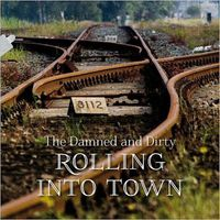 The Damned and Dirty - Rolling Into Town