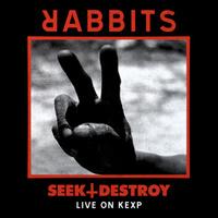 Rabbits - Seek + Destroy