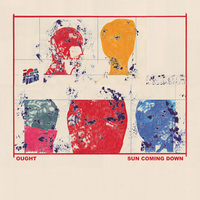 Ought - Sun Coming Down