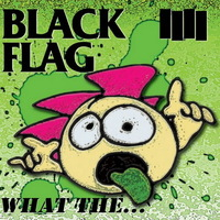 Black Flag - What The... - 2013