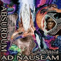 Cybernetic Witch Cult - Absurdum ad Nauseam