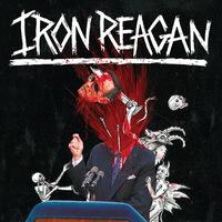 Iron Reagan - The Tyranny of Will - 2014