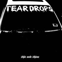 Shit and Shine - Teardrops