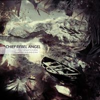 Chief Rebel Angel - one last half​-​assed try to please so just take it as the body of christ