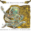 The Body & Full of Hell - Ascending a Mountain of Heavy Light - 2017