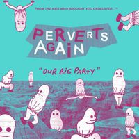 Perverts Again - Our Big Party
