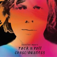 Thurston Moore - Rock'n'Roll Consciousness