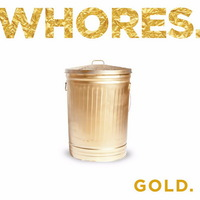 Whores. - Gold - 2016