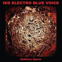 His Electro Blue Voice - Ruthless Sperm