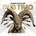 Dub Trio - The Shape of Dub to Come