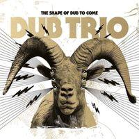 Dub Trio - The Shape of Dub to Come