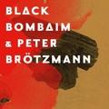 Black Bombaim & Peter Brötzmann - Self-Titled