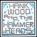 Hank Wood & the Hammerheads - Hank Wood & the Hammerheads