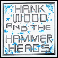 Hank Wood & the Hammerheads - Hank Wood & the Hammerheads