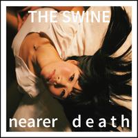 The Swine - Nearer Death