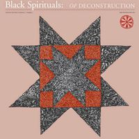 Black Spirituals - Of Deconstruction