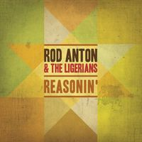 Rod Anton & the Ligerians - Reasonin'