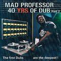 Mad Professor - The First Dubs are the Deepest: 40 Years of Dub, Part 2
