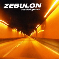 Zebulon - Troubled Ground - 2004