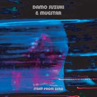 Damo Suzuki & Mugstar - Start from Zero