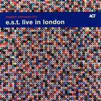 Esbjörn Svensson Trio - EST Live in London (Archival)
