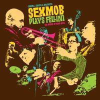 Sex Mob - Cinema, Circus & Spaghetti (Sex Mob Plays Fellini: The Music of Nino Rota)