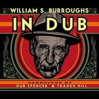 Dub Spencer & Trance Hill - William S. Burroughs in Dub