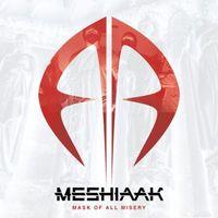 Meshiaak - Mask of All Misery