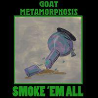 Goat Metamorphosis - Smoke 'em All