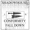 Shadowhouse - Conformity / Fall Down - 2017