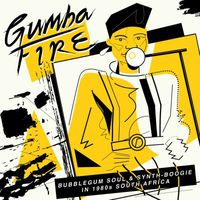Gumba Fire: Bubblegum Soul & Synth​-​Boogie in 1980s South Africa