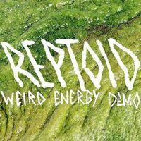 Reptoid - Weird Energy Demo EP