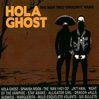 Hola Ghost - The Man They Couldn't Hang