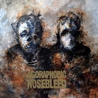 Agoraphobic Nosebleed - Arc - 2016