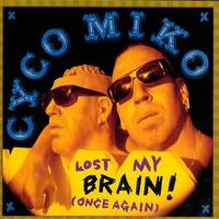 Cyco Miko - Lost My Brain! (Once Again)