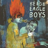 Beige Eagle Boys - You're Gonna Get Yours
