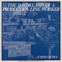 Karma Sutra - The Daydreams of a Production Line Worker