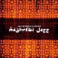 Jah Wobble & MoMo Project - Maghrebi Jazz