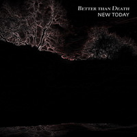 New Today - Better than Death - 2017