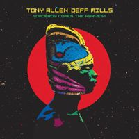Tony Allen & Jeff Mills - Tomorrow Comes the Harvest