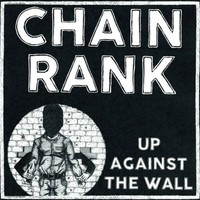 Chain Rank - Up Against The Wall