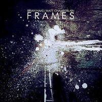 Brian Haas & Matt Chamberlain - Frames