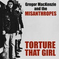 Gregor Mackenzie & The Misanthropes - Torture That Girl