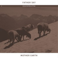 Father Sky Mother Earth - Across the River of Time